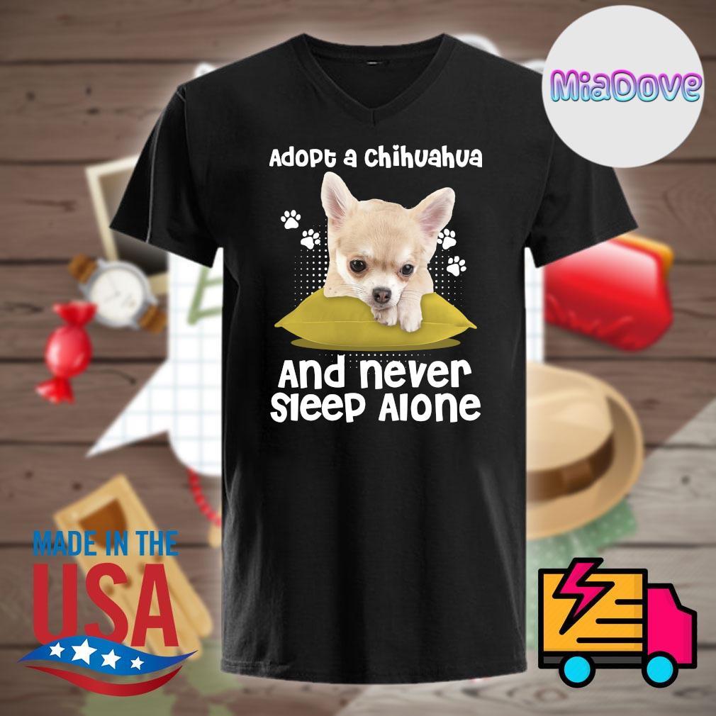 Adopt a Chihuahua and never sleep alone shirt