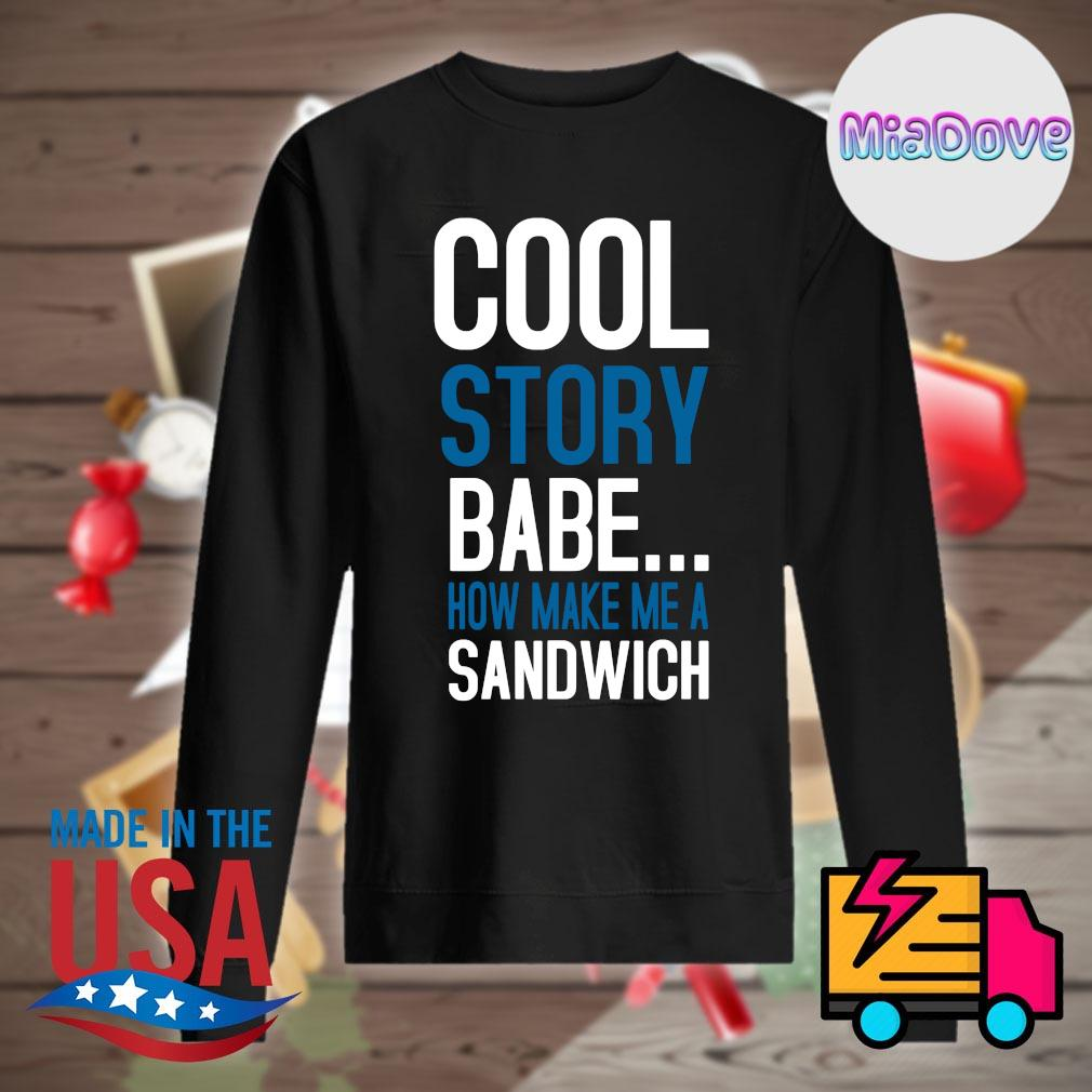 Cool story bebe now make me a Sandwich s Sweater