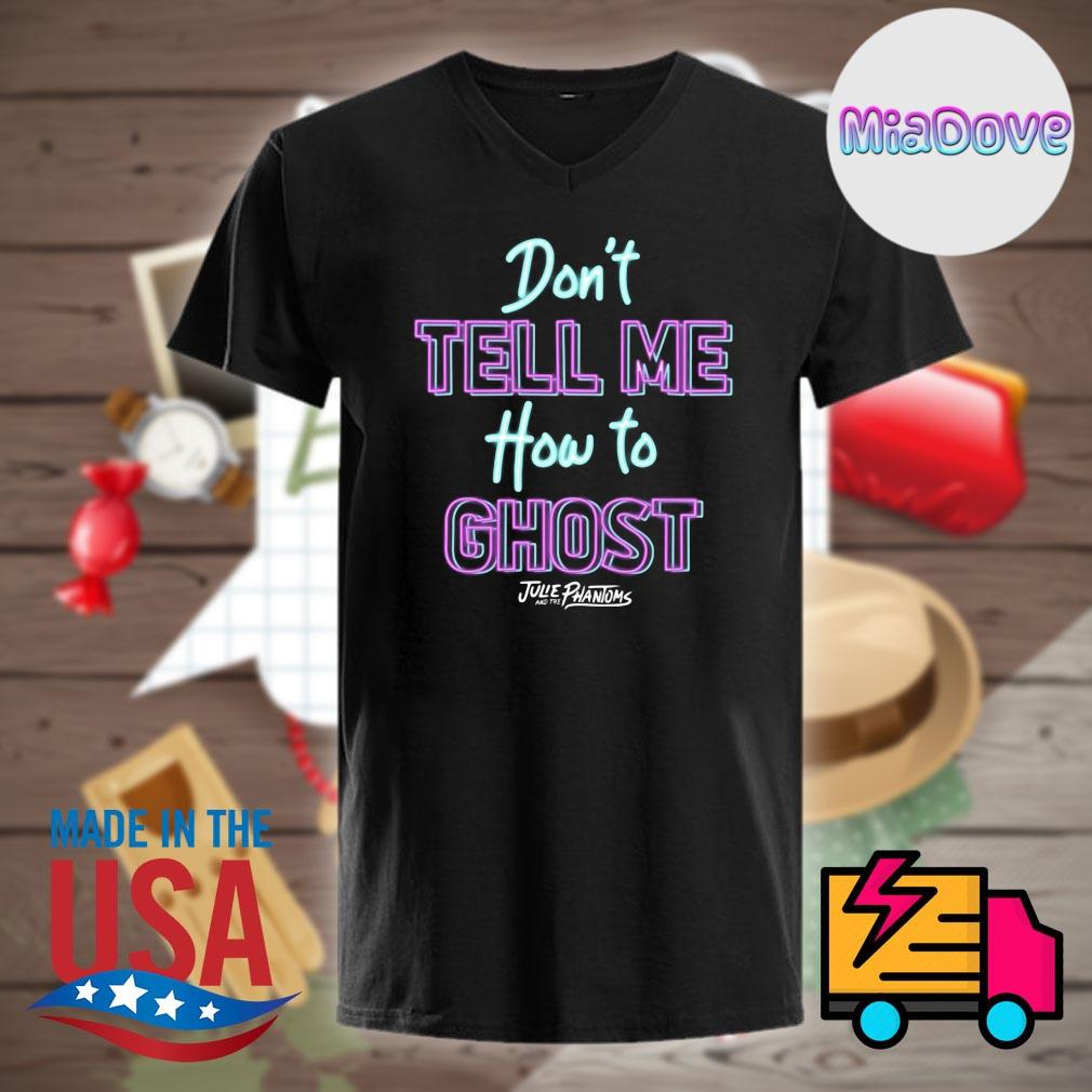 Don't tell me how to ghost Julie Phantoms shirt