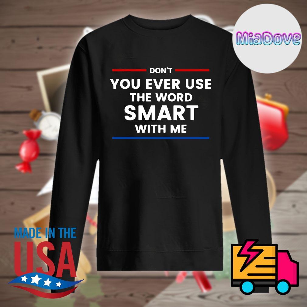Don't you ever use the word smart with me s Sweater