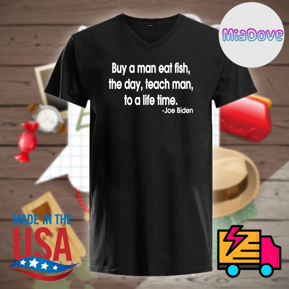 Buy a man eat fish the day teach man to a life time Joe Biden shirt