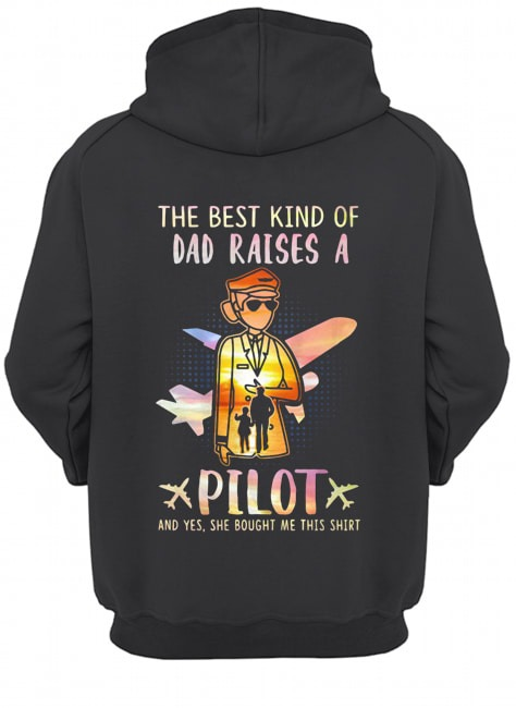 The best kind of dad raises a Pilot and yes she bought me this Hoodie