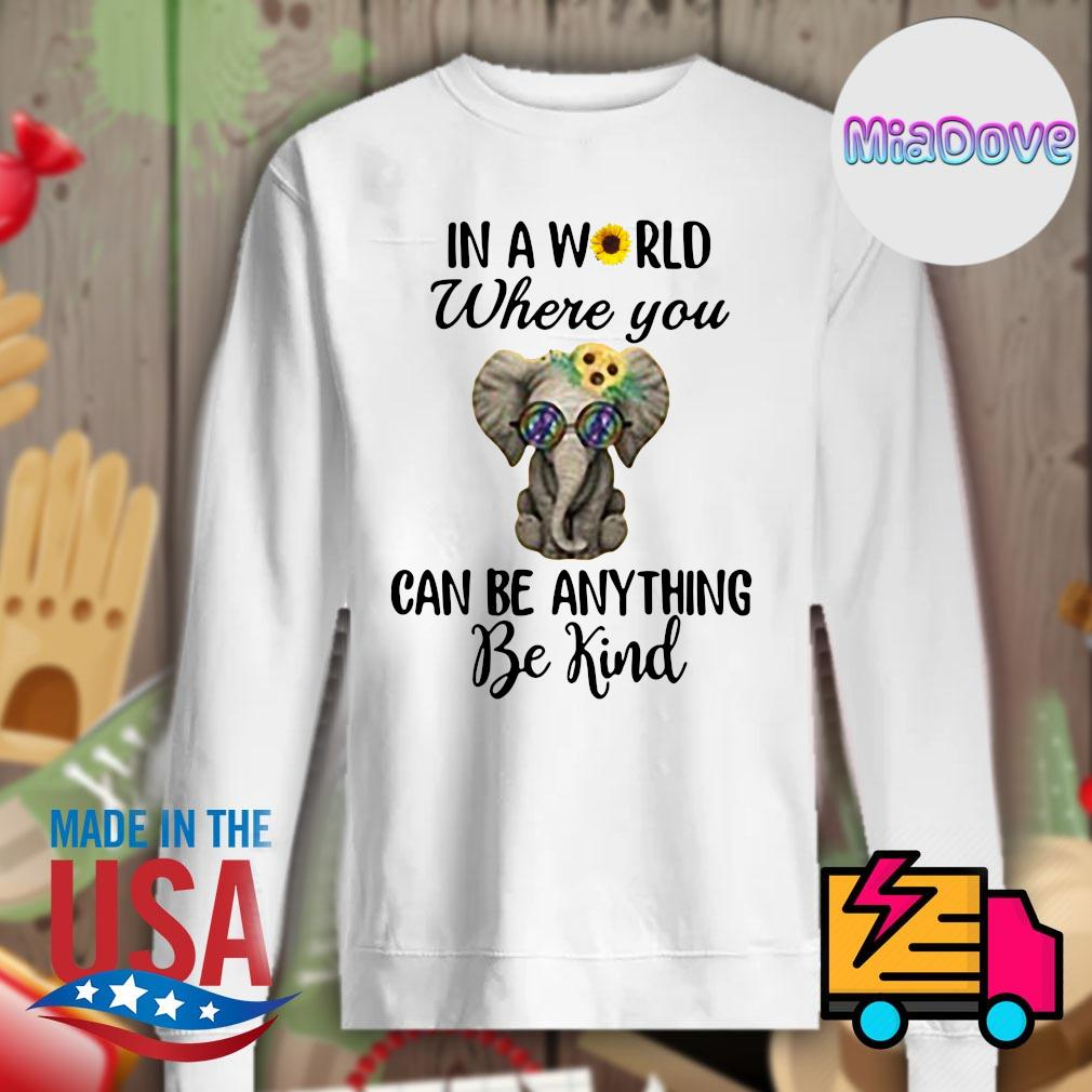 Elephant In a world where you can be anything be kind s Sweater