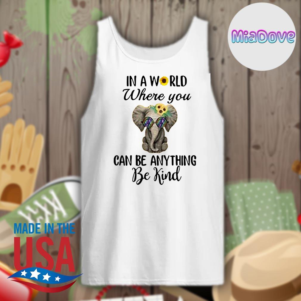 Elephant In a world where you can be anything be kind s Tank-top