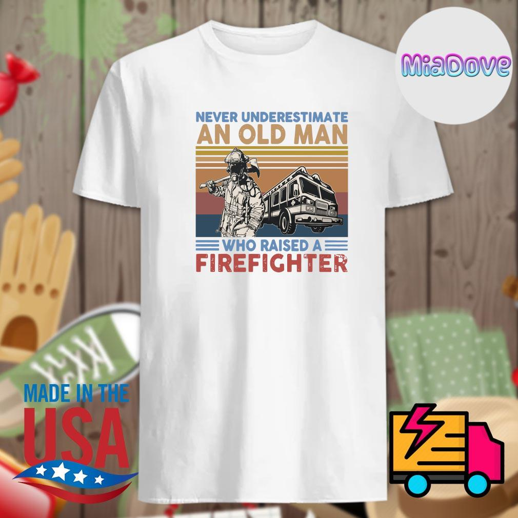 Never underestimate an old man who raised a firefighter vintage shirt