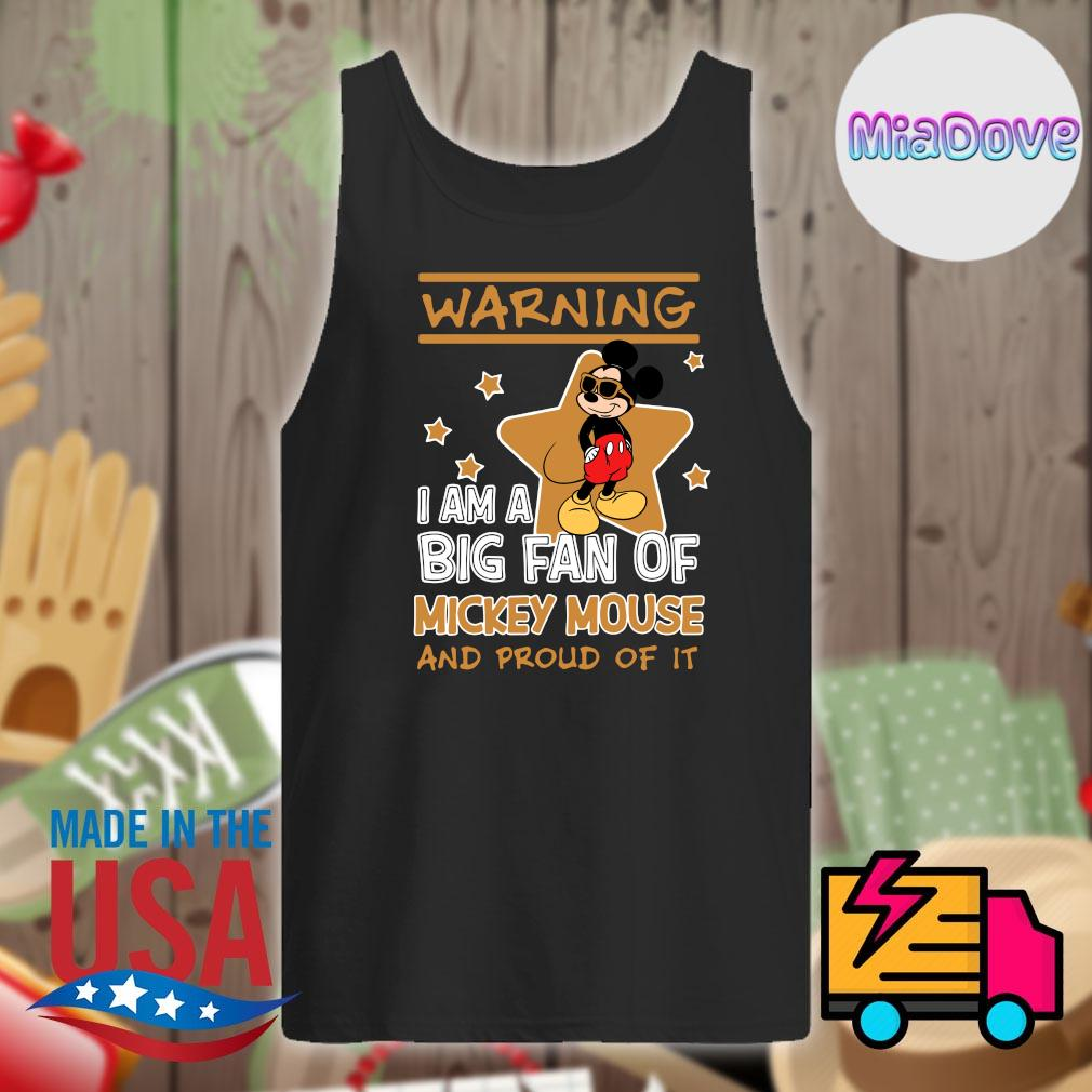 Warning I am a big fan Mickey mouse and proud of it s Tank-top