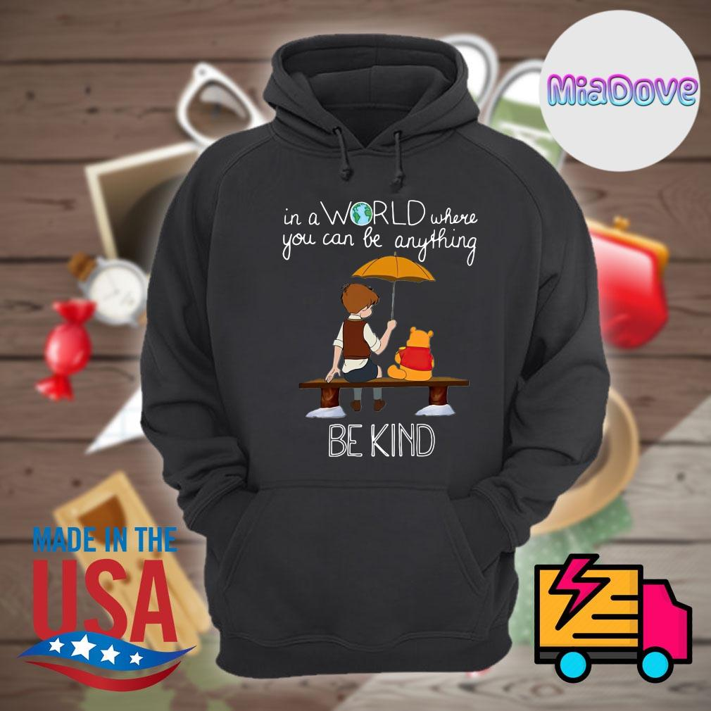 Winnie Pooh In a world where you can be anything be kind s Hoodie