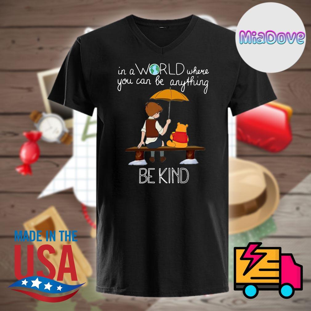 Winnie Pooh In a world where you can be anything be kind shirt