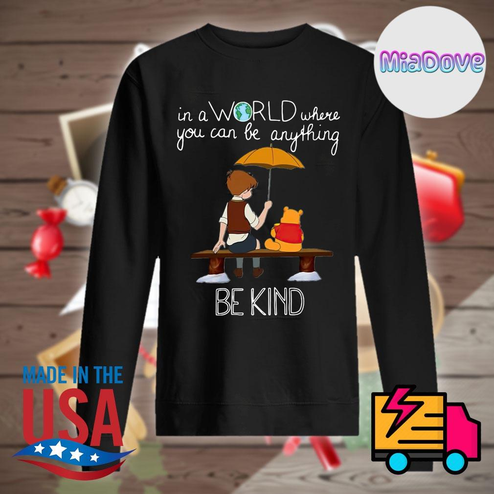 Winnie Pooh In a world where you can be anything be kind s Sweater