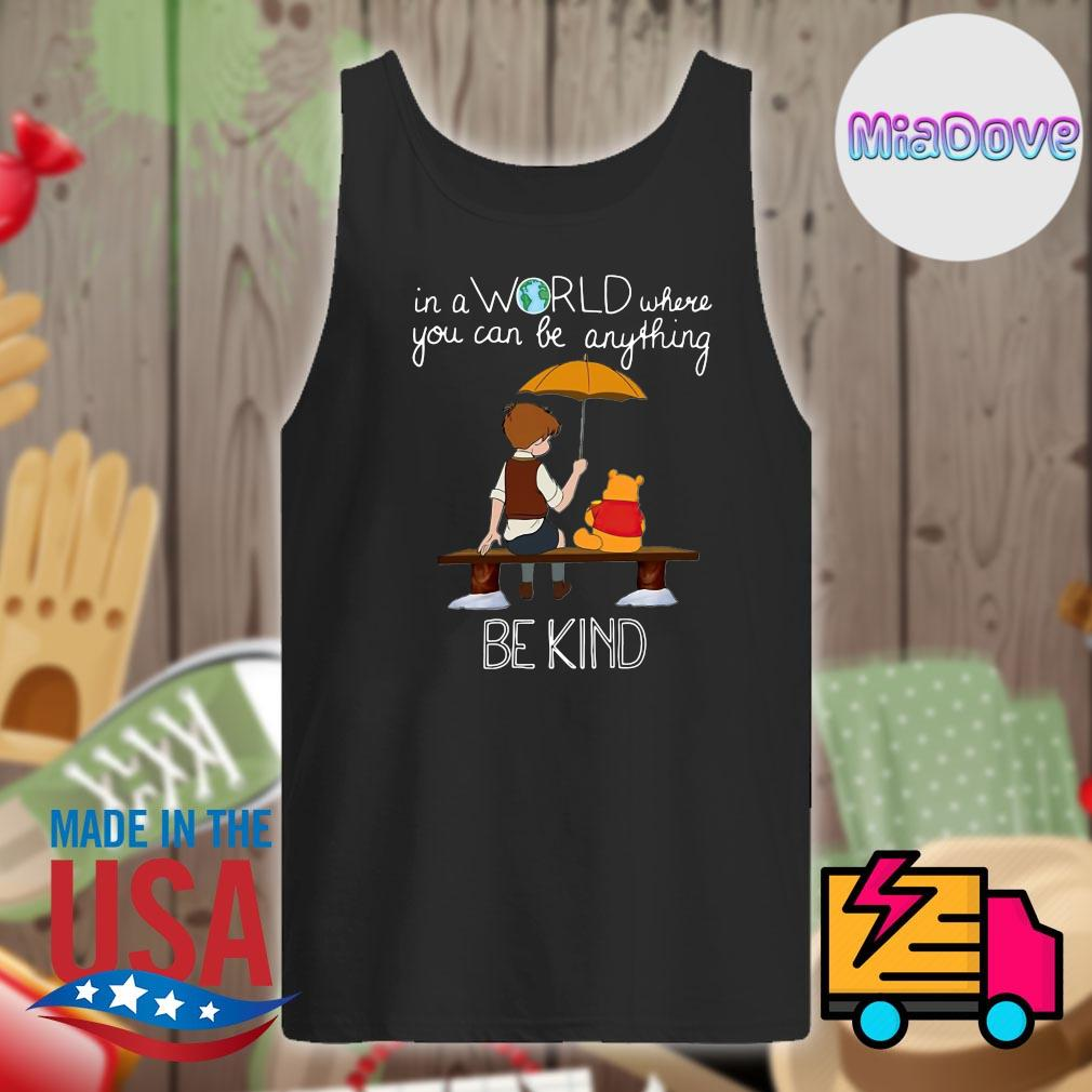Winnie Pooh In a world where you can be anything be kind s Tank-top