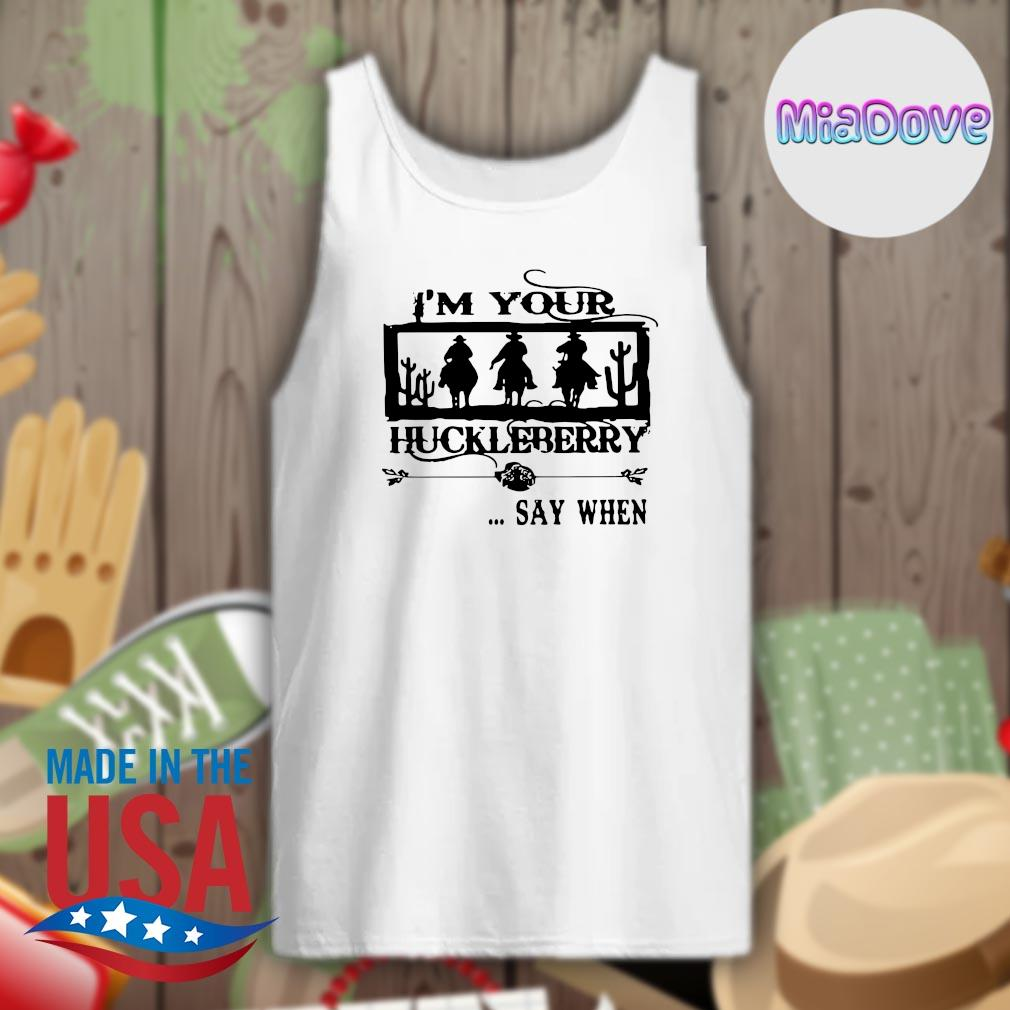 I'm your huckleberry say when s Tank-top