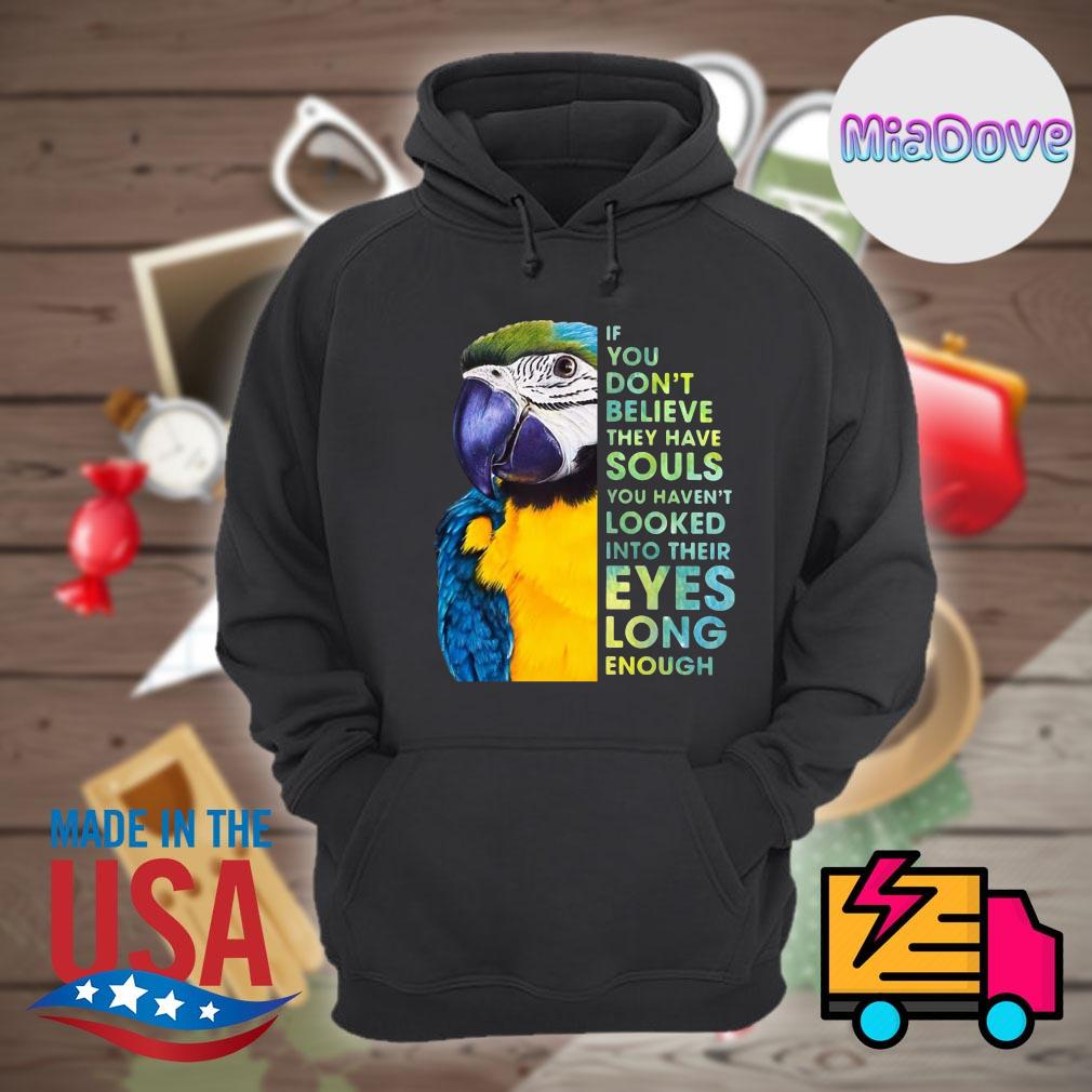 Macaw If you don't believe they have souls you haven't looked into their eyes long enough s Hoodie