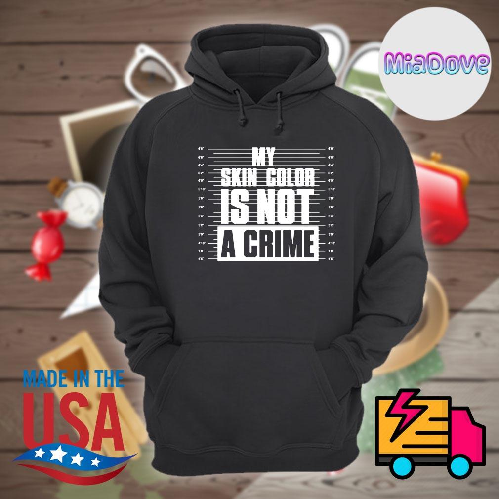 My skin color is not a crime s Hoodie