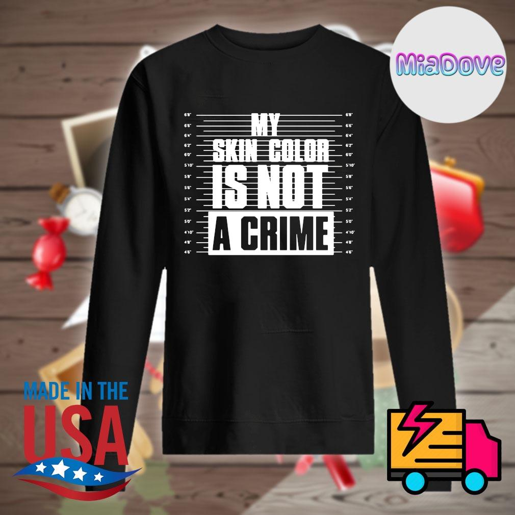 My skin color is not a crime s Sweater