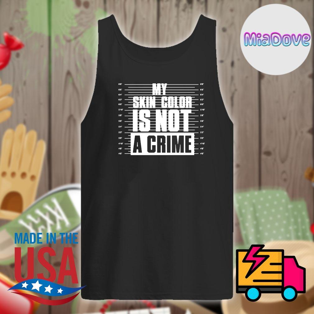 My skin color is not a crime s Tank-top