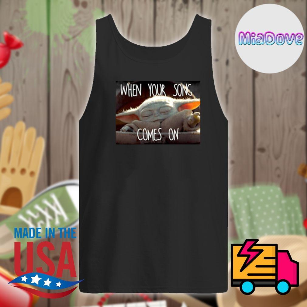 Star Wars Mandalorian baby Yoda when your song comes on s Tank-top