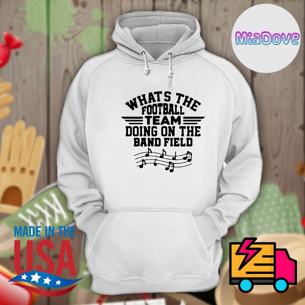 What's the football team doing on the band field s Hoodie