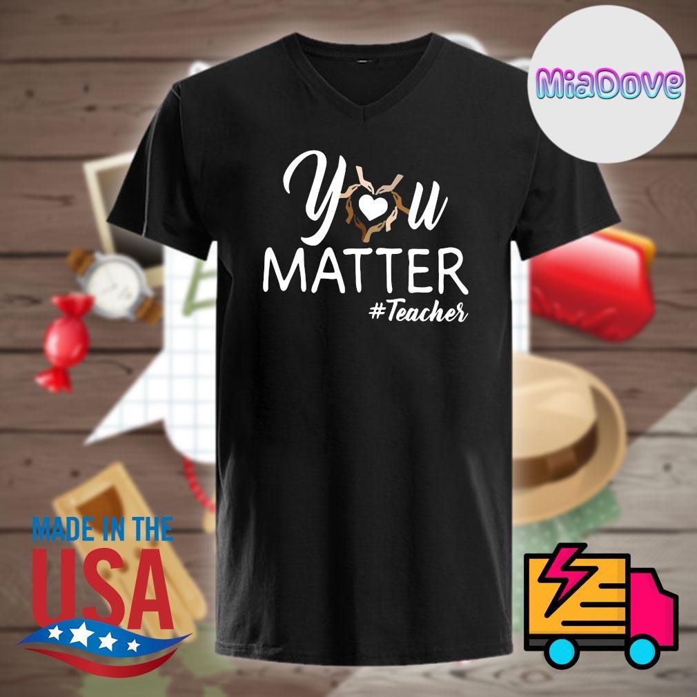 You matter teacher shirt