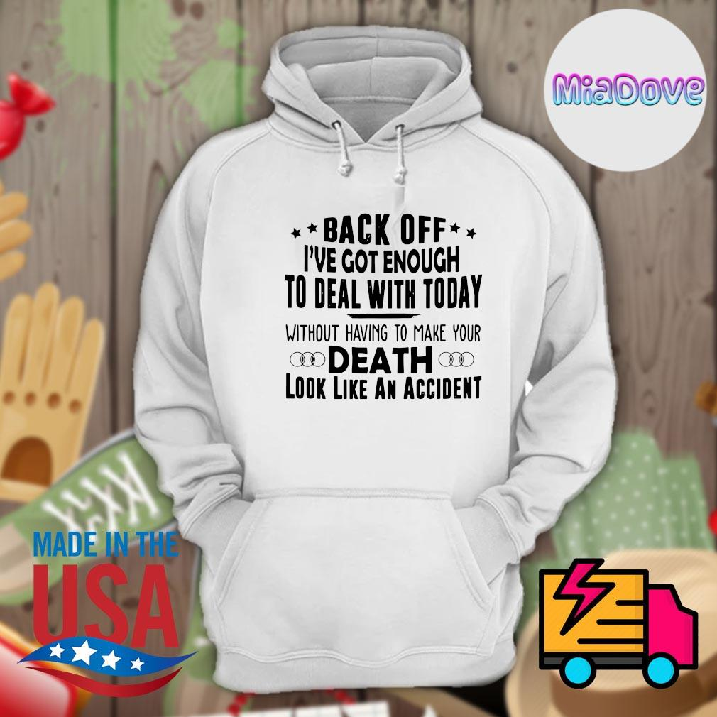 Back off I've got enough to deal with today without having to make your death look like an accident s Hoodie