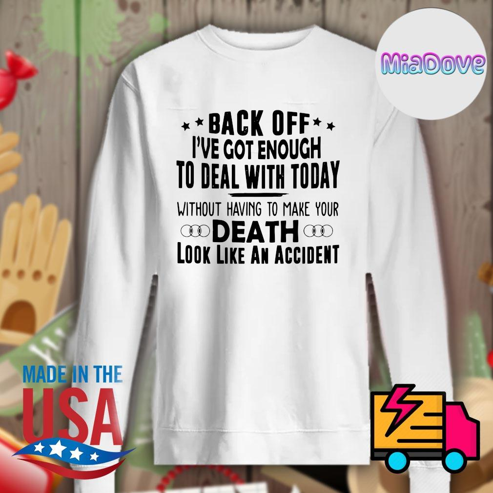 Back off I've got enough to deal with today without having to make your death look like an accident s Sweater