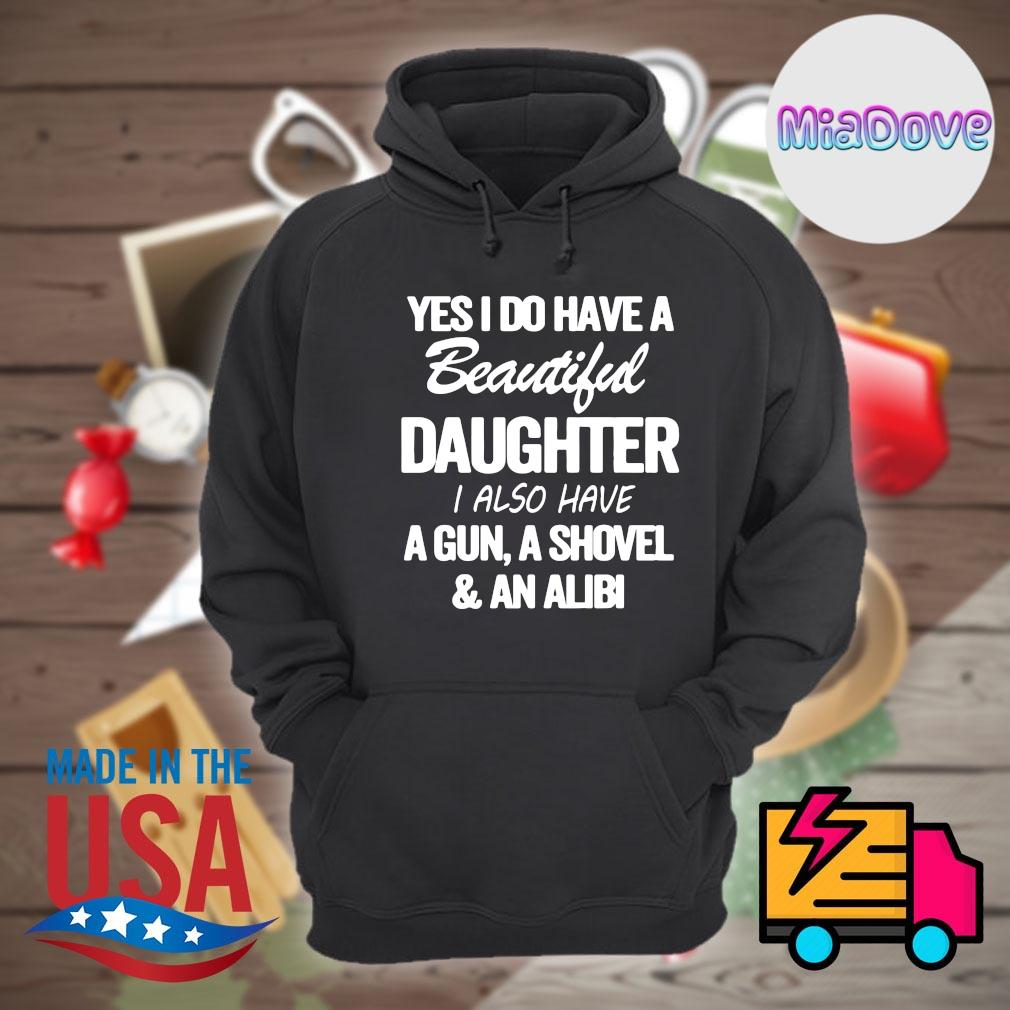 Yes I do have a beautiful daughter I also have a gun a shovel and an alibi s Hoodie