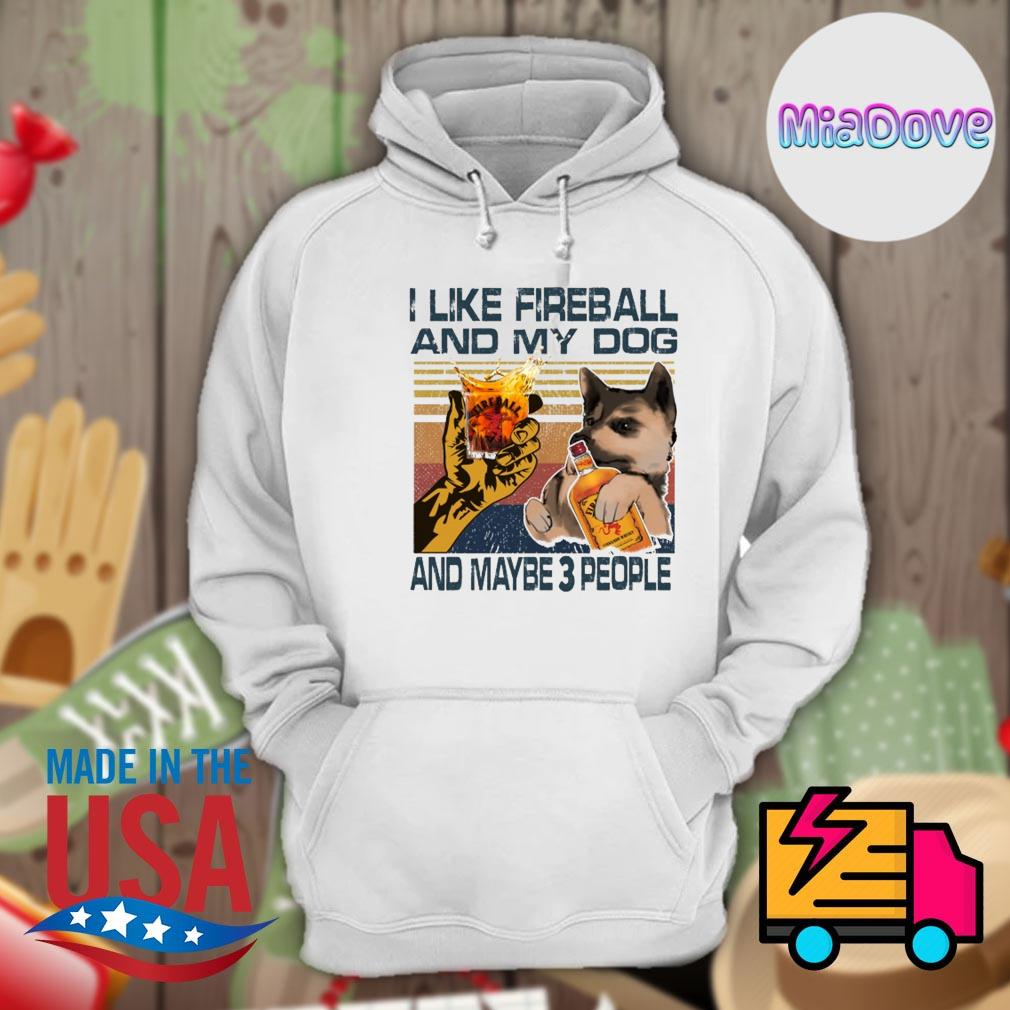 I like fireball and my dog and maybe 3 people s Hoodie