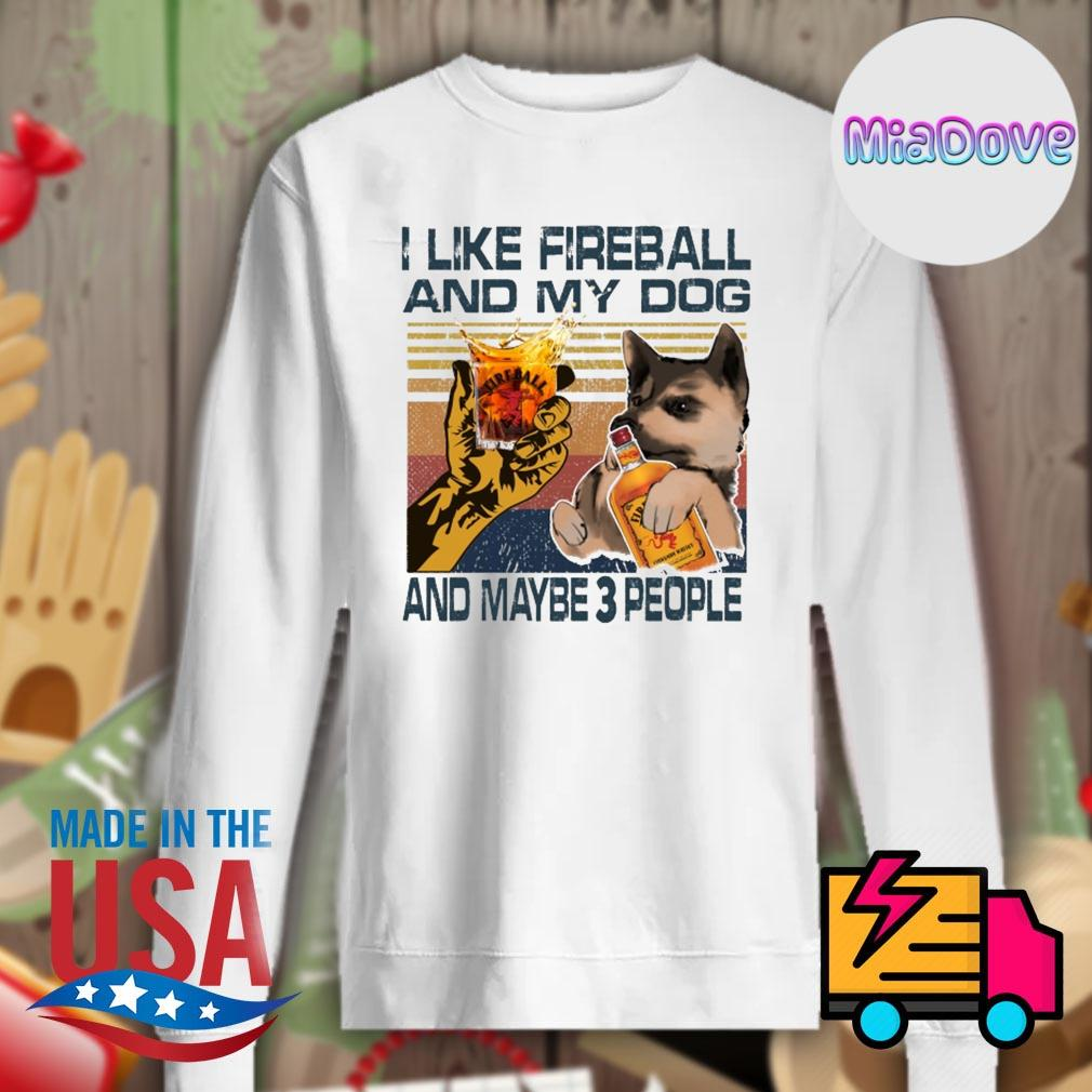 I like fireball and my dog and maybe 3 people s Sweater