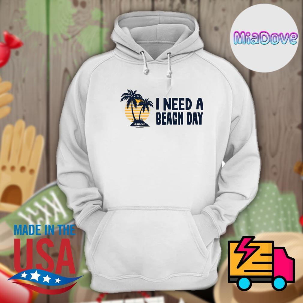 I need a beach day s Hoodie