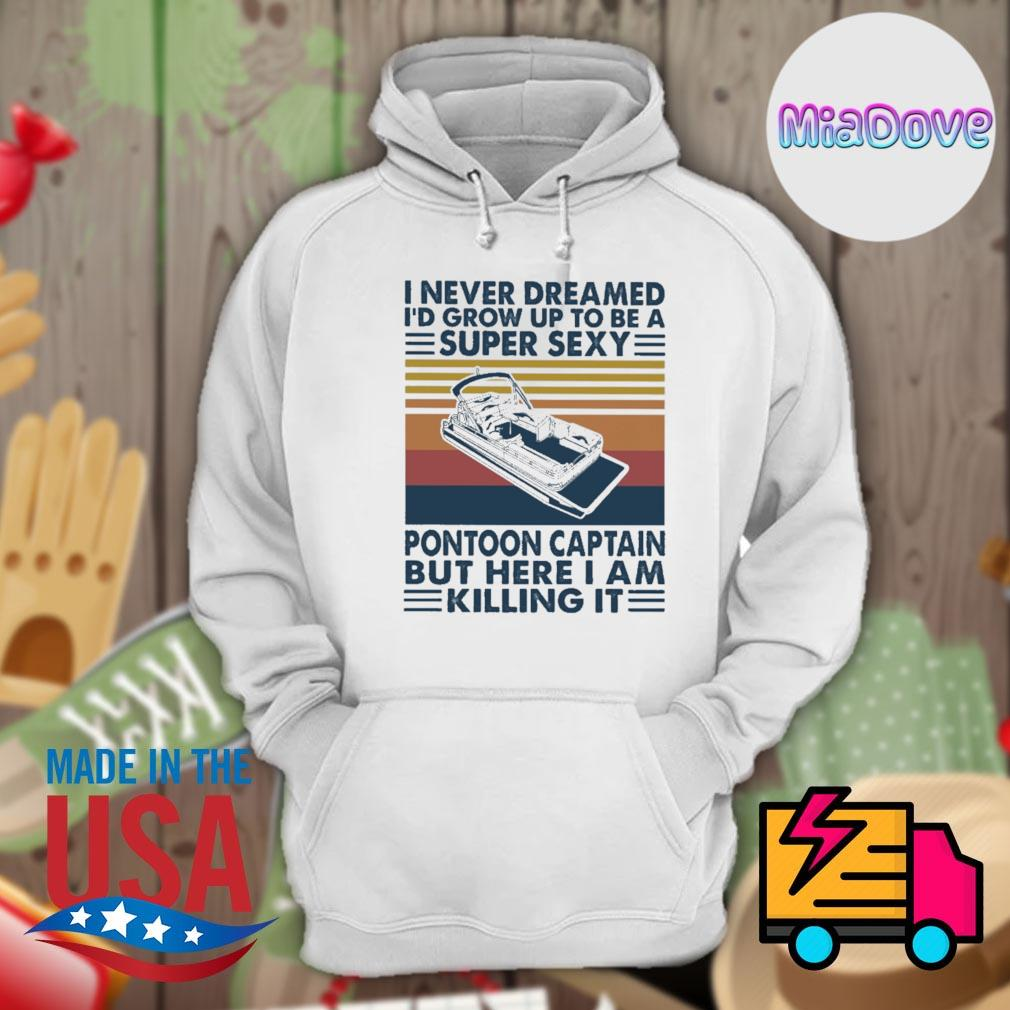 I never dreamed I'd grow up to be a super sexy pontoon caption but here I am killing it vintage s Hoodie
