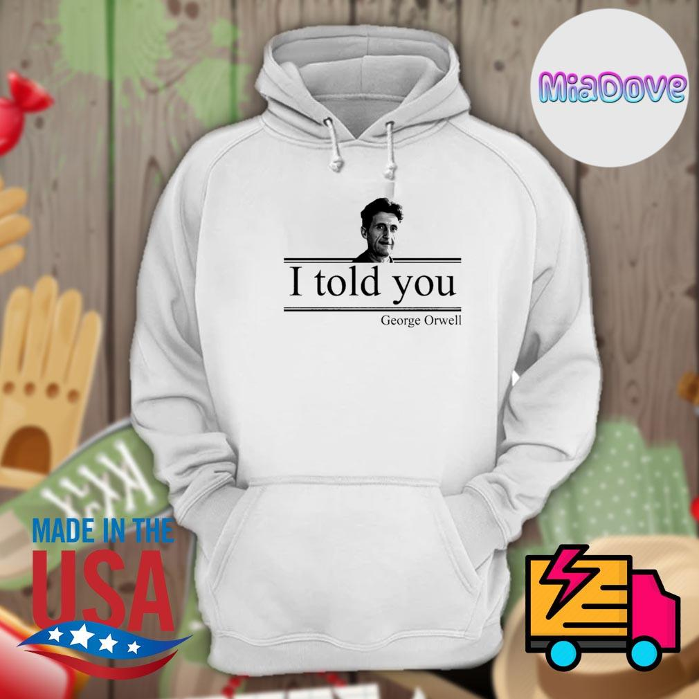 I told you George Orwell s Hoodie