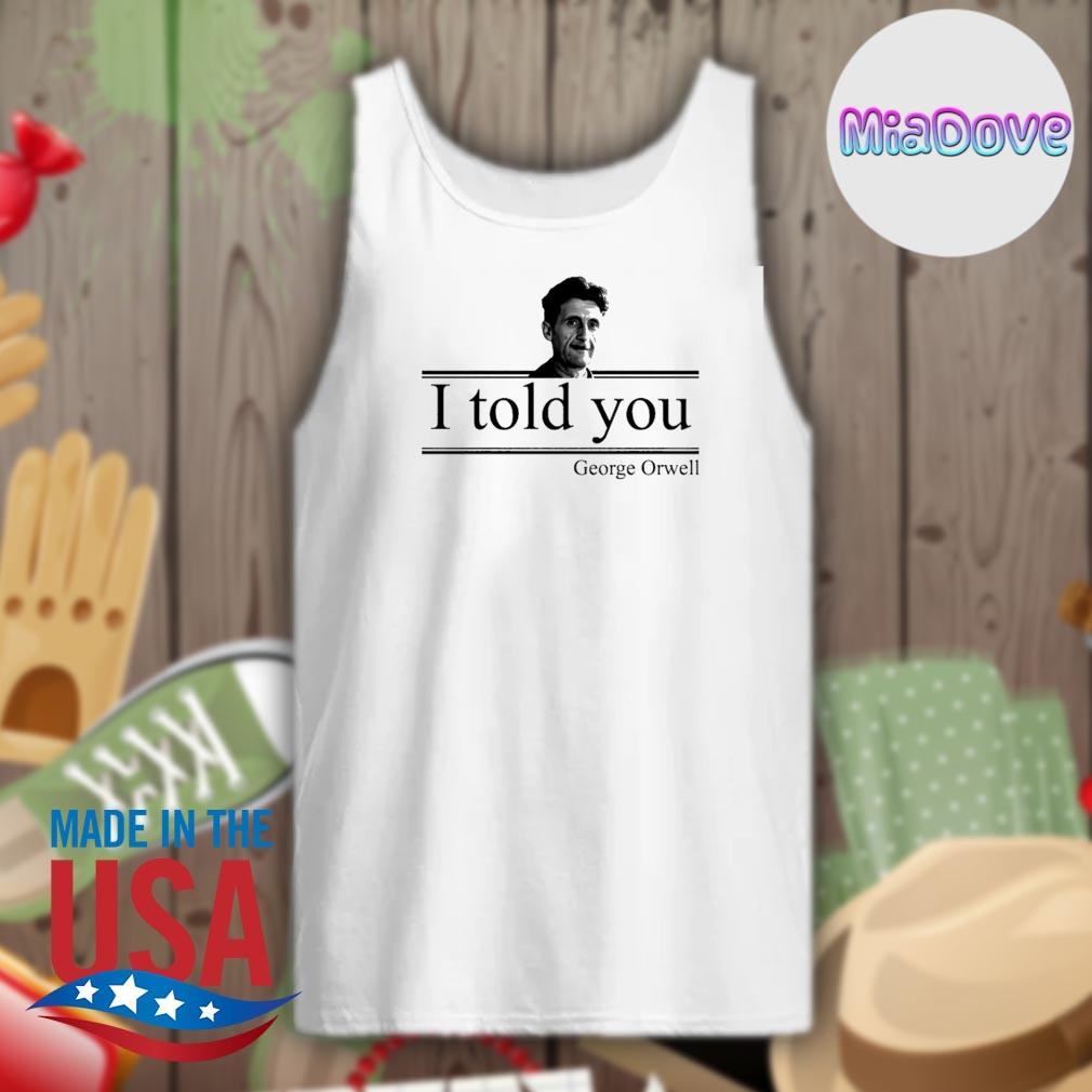 I told you George Orwell s Tank-top