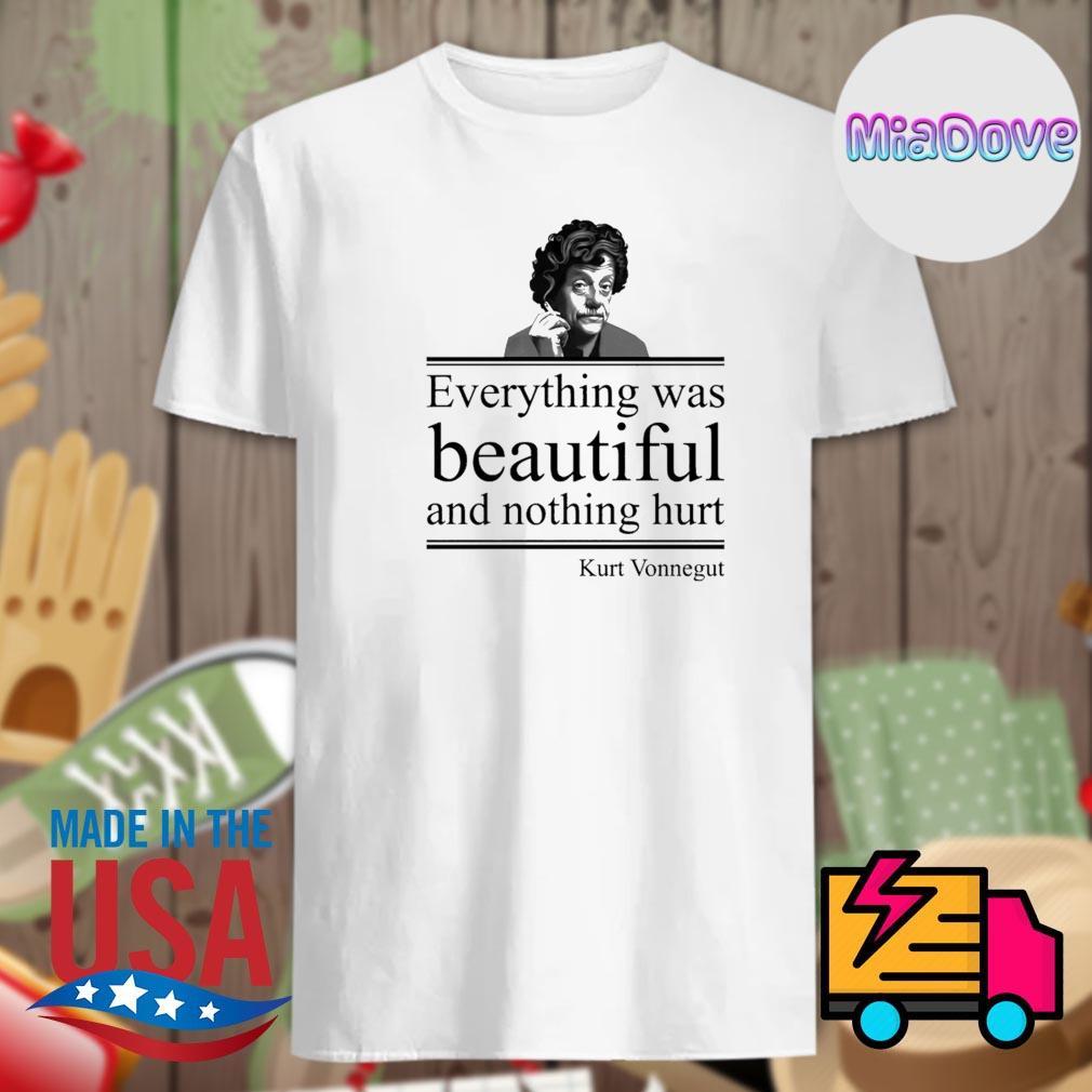 Kurt Vonnegut everything was beautiful and nothing hurt shirt