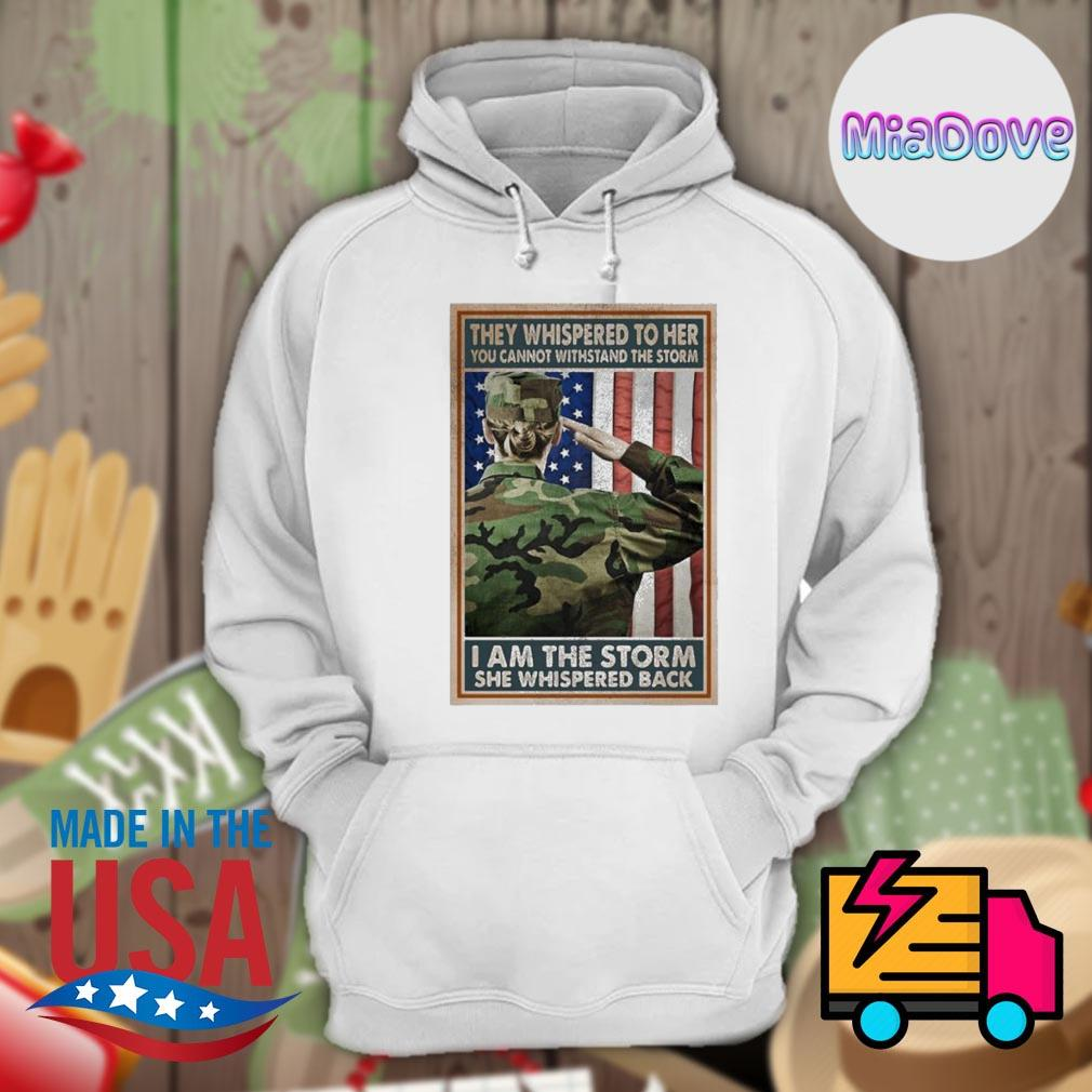 Military they Whispered to her you cannot Withstand the Storm I am the Storm she Whispered Back s Hoodie