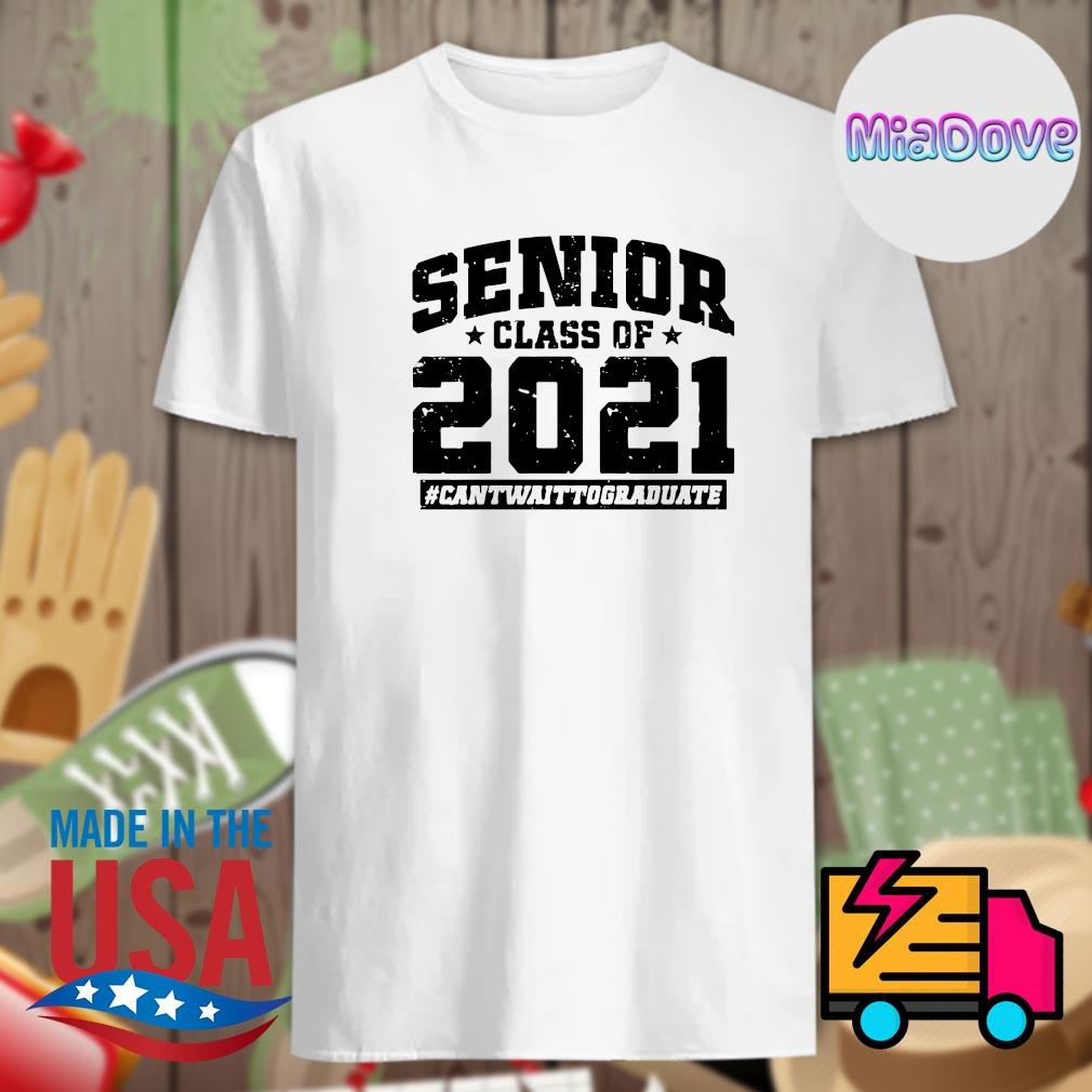 Senior class of 2021 can't wait to graduate shirt