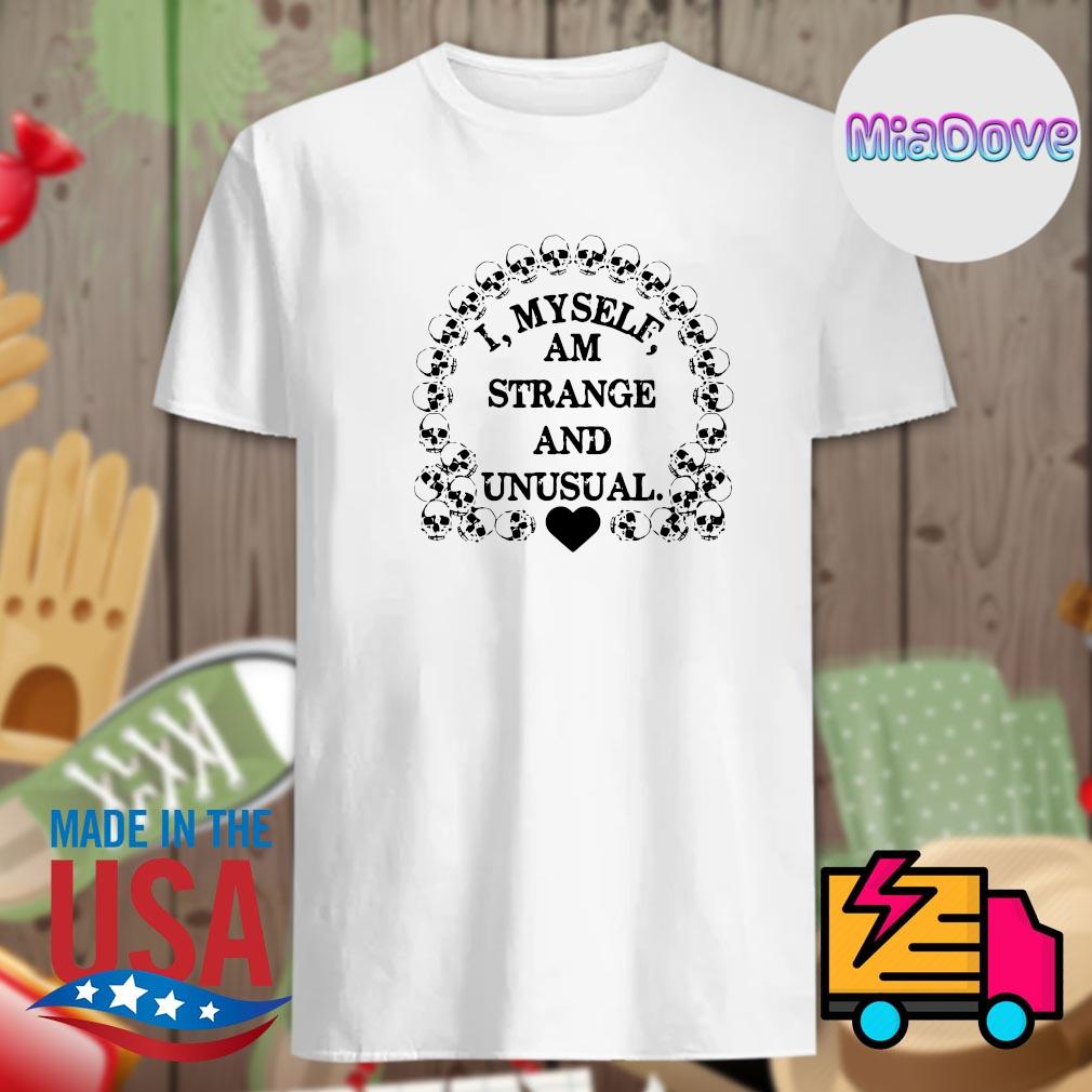 Skull I myself am strange and unusual shirt
