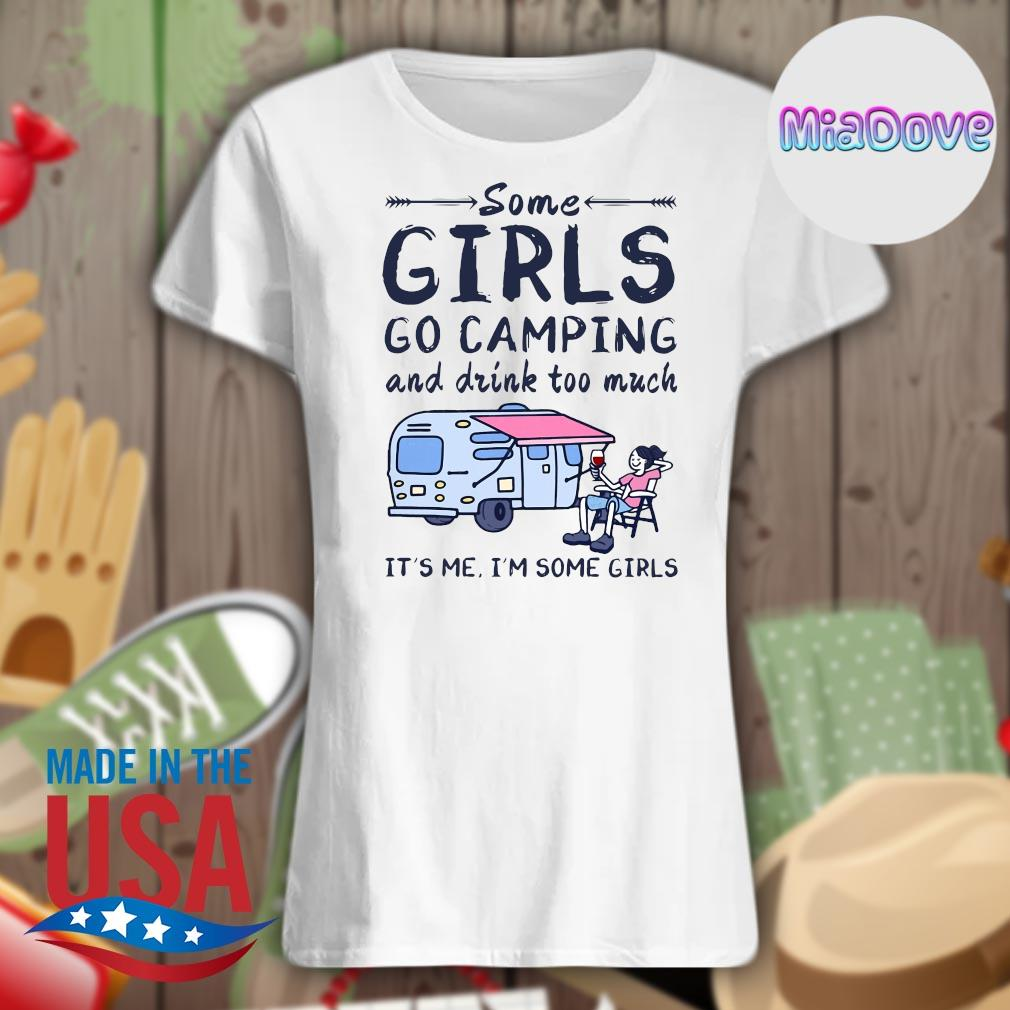 Some girls go camping and drink too much it's me I'm some girls s V-neck