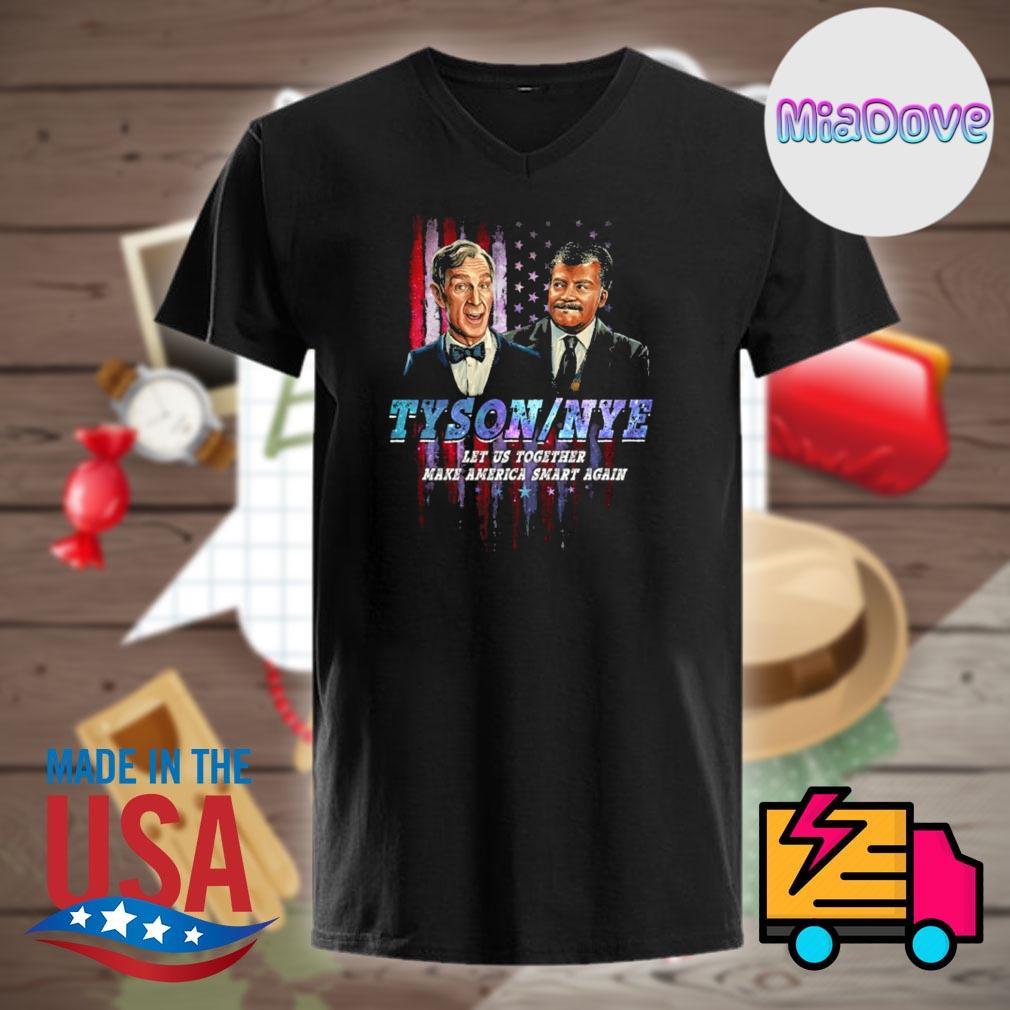 Tyson Nye let us together make America smart again shirt
