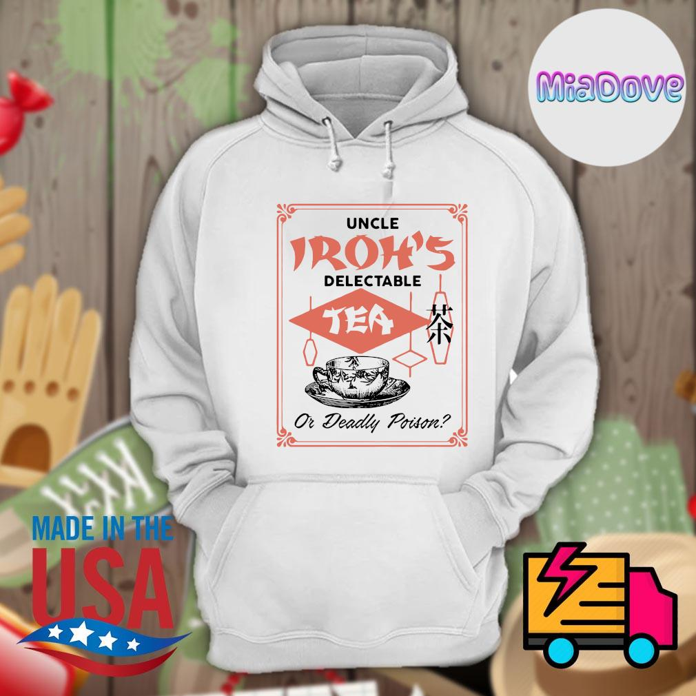 Uncle Iroh's delectable tea or deadly poison s Hoodie
