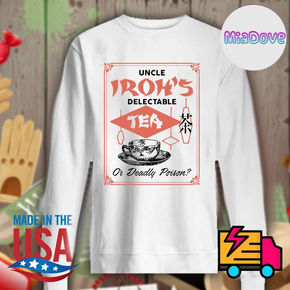 Uncle Iroh's delectable tea or deadly poison s Sweater
