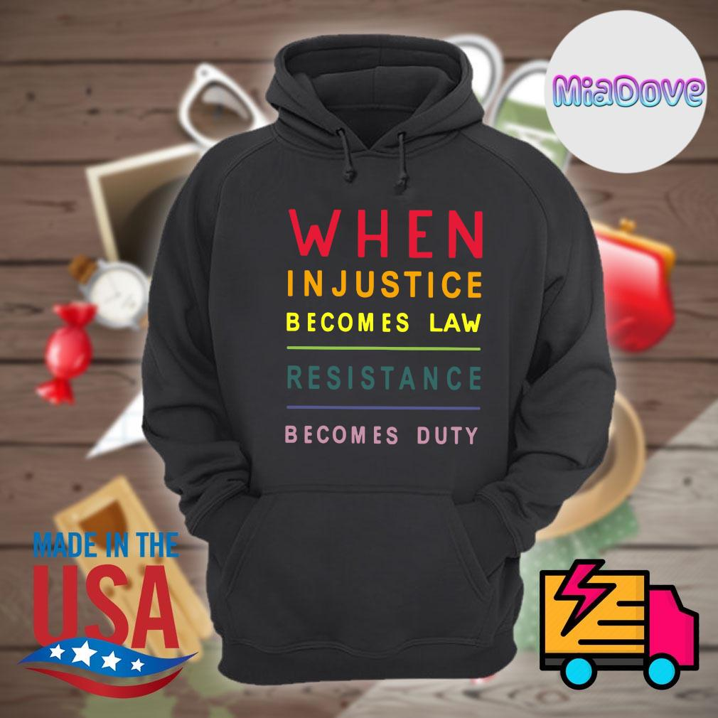 When injustice becomes law resistance becomes duty s Hoodie