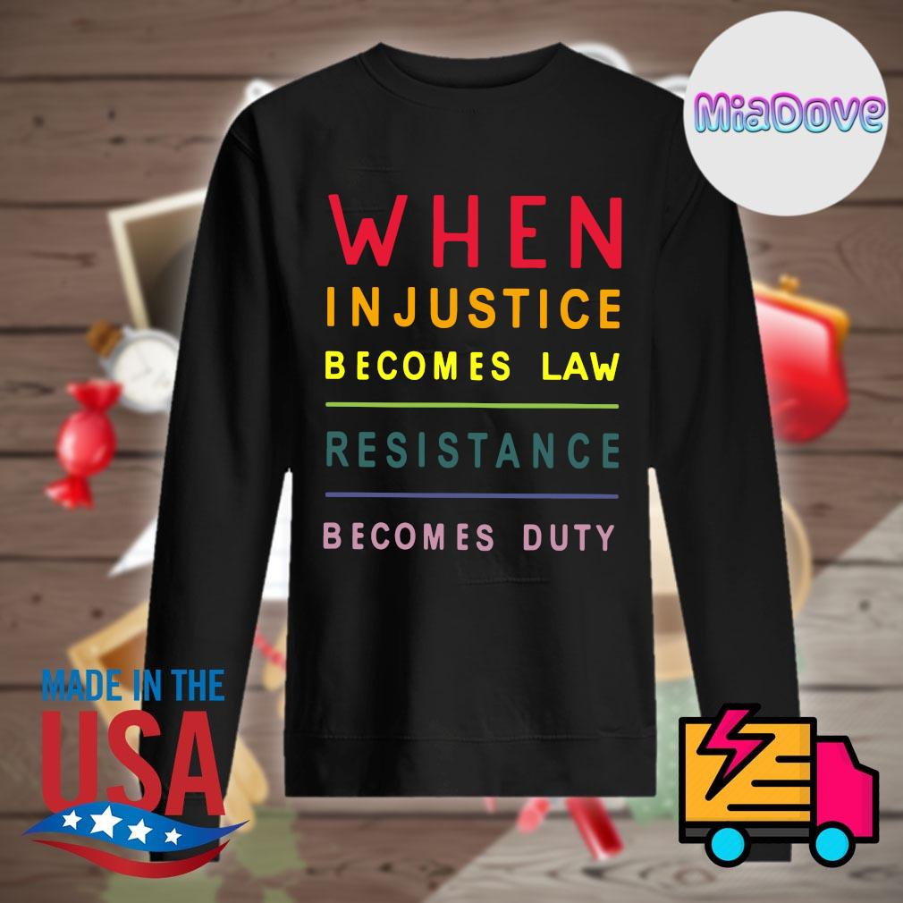 When injustice becomes law resistance becomes duty s Sweater