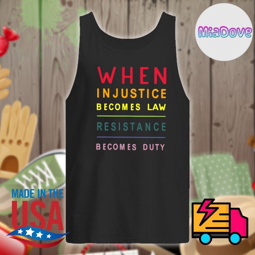 When injustice becomes law resistance becomes duty s Tank-top