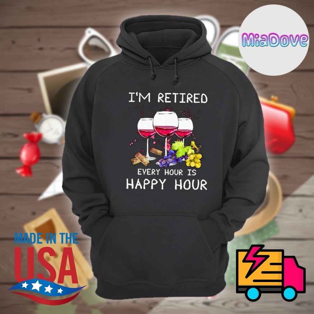 Wine I'm retired every hour is happy hour s Hoodie
