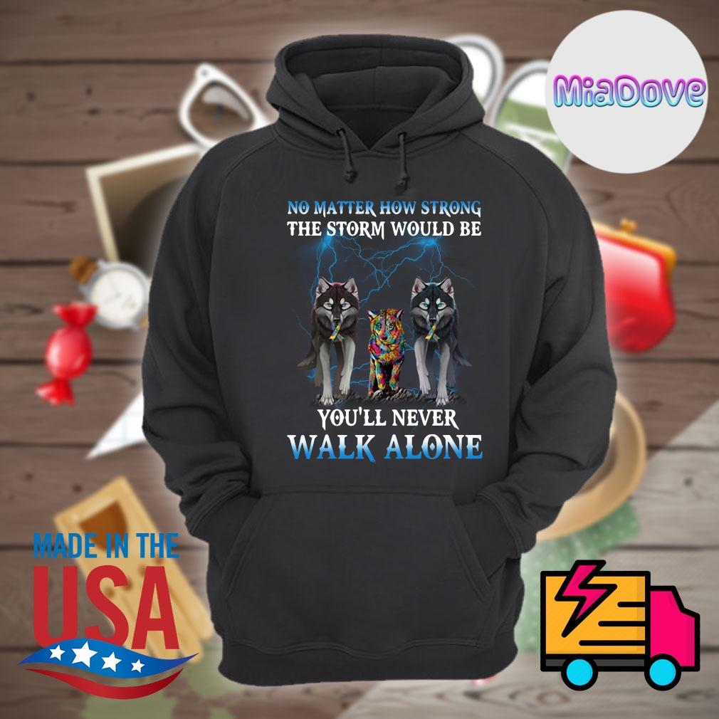 Wolf No matter how strong the storm would be you'll never walk alone s Hoodie