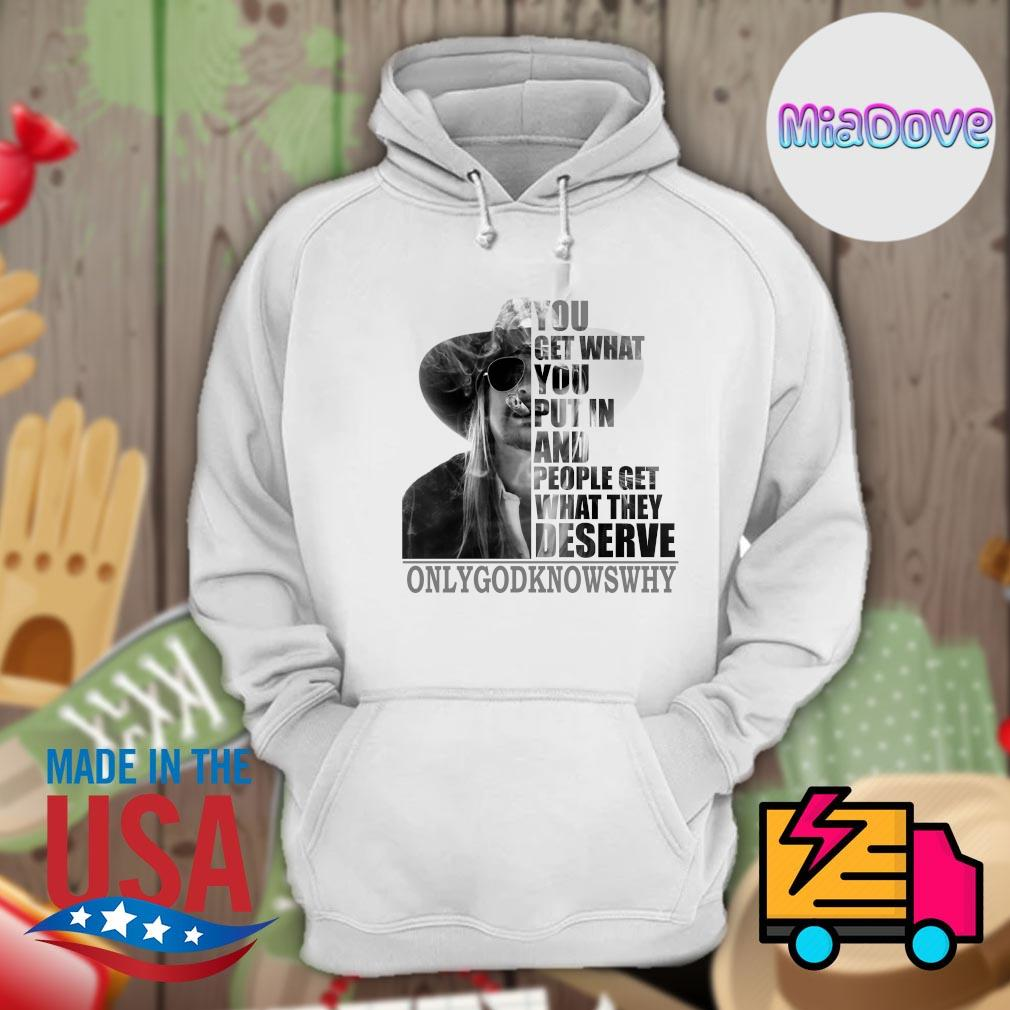 You get what you put in and people get what they deserve only God knows why s Hoodie