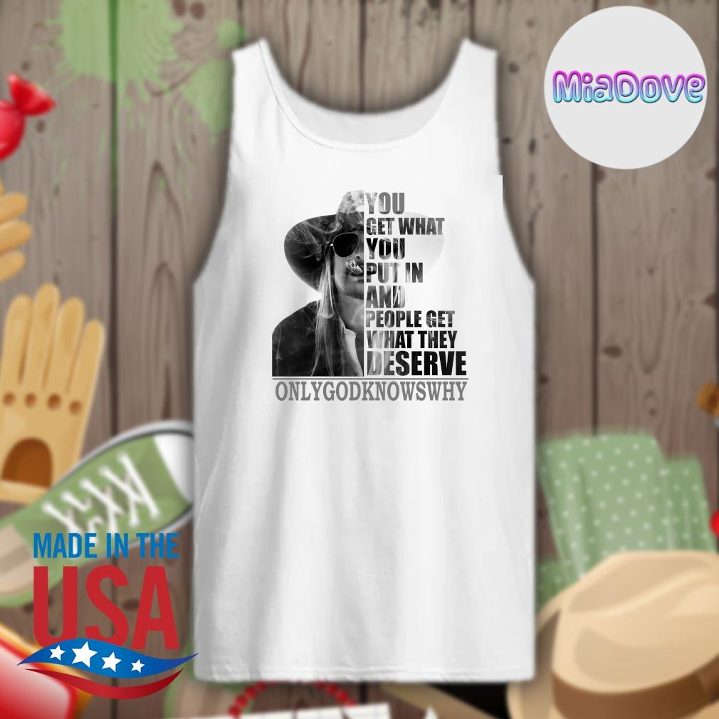 You get what you put in and people get what they deserve only God knows why s Tank-top