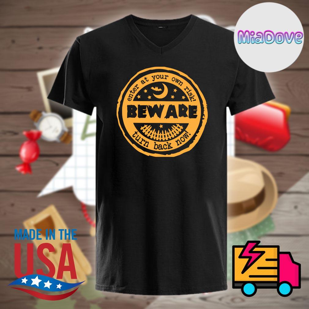 Beware enter at your own risk turn back now Halloween shirt