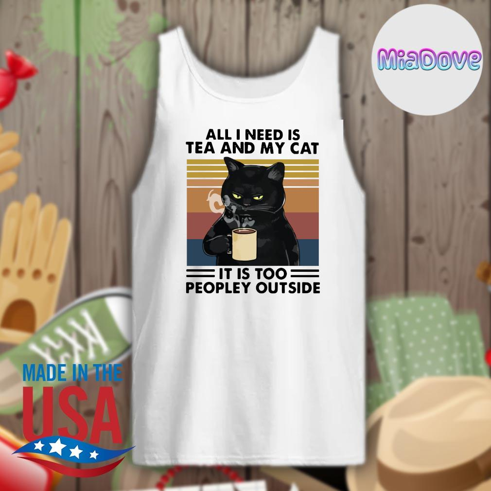 Black cat all I need is tea and my cat it is too peopley outside vintage s Tank-top