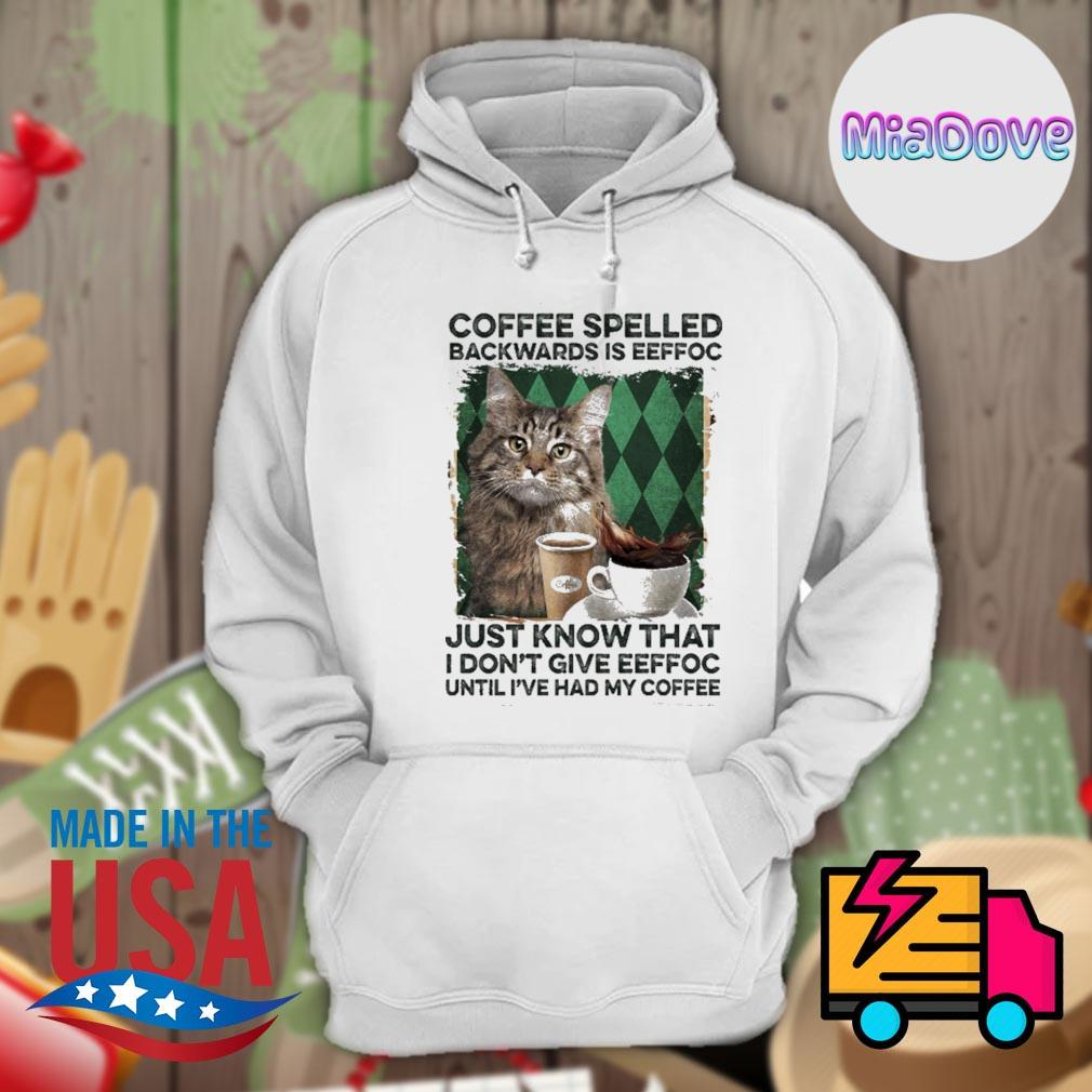 Cat coffee spelled backwards is eeffoc just know that I don't give eeffoc until I've had my coffee s Hoodie