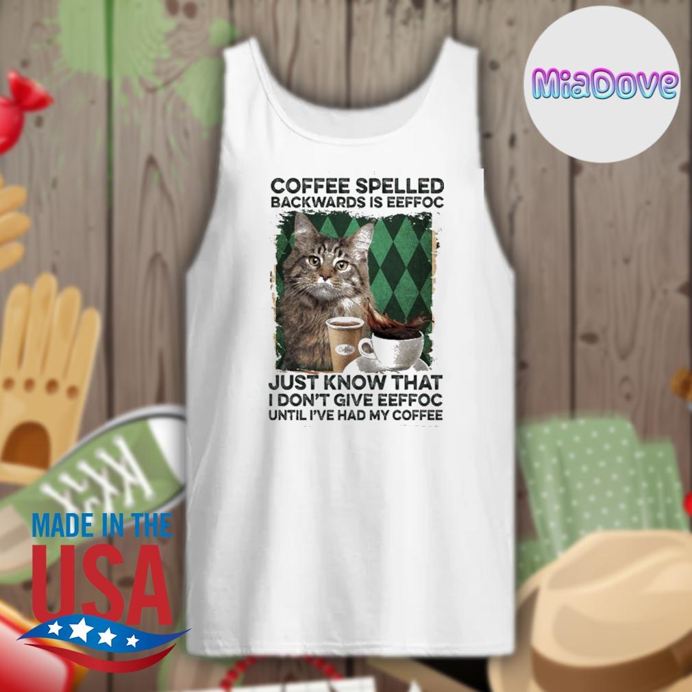 Cat coffee spelled backwards is eeffoc just know that I don't give eeffoc until I've had my coffee s Tank-top